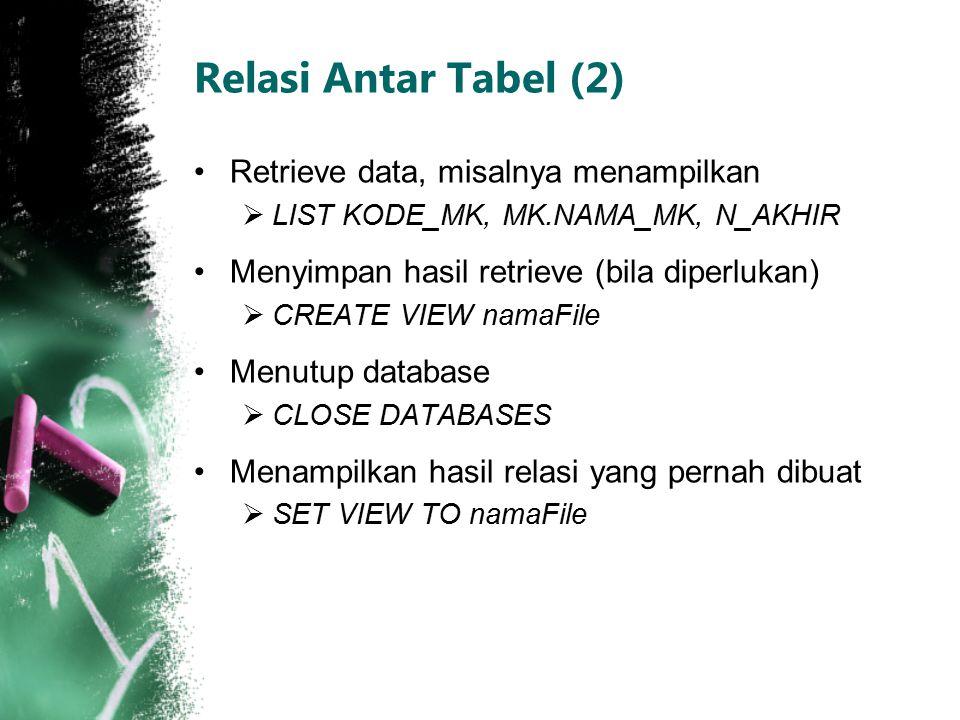 Relasi Antar Tabel (2) Retrieve data, misalnya menampilkan  LIST KODE_MK, MK.NAMA_MK, N_AKHIR Menyimpan hasil retrieve (bila diperlukan)  CREATE VIE