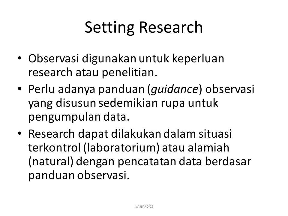 Setting Research Observasi digunakan untuk keperluan research atau penelitian.