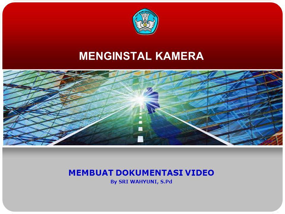 MENGINSTAL KAMERA MEMBUAT DOKUMENTASI VIDEO By SRI WAHYUNI, S.Pd