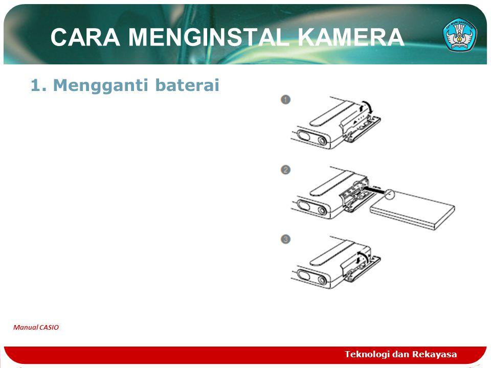 CARA MENGINSTAL KAMERA 1. Mengganti baterai Teknologi dan Rekayasa Manual CASIO