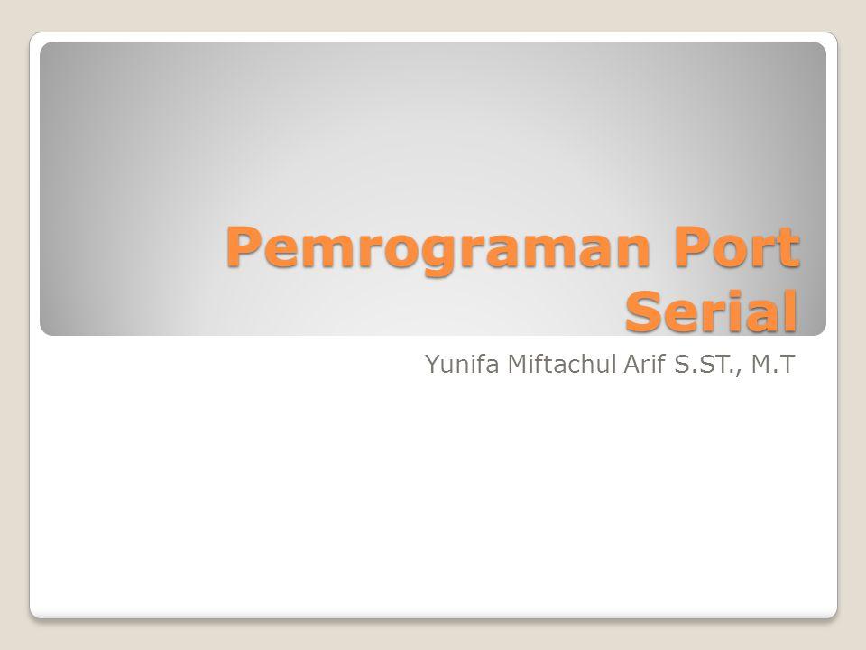 Pemrograman Port Serial Yunifa Miftachul Arif S.ST., M.T