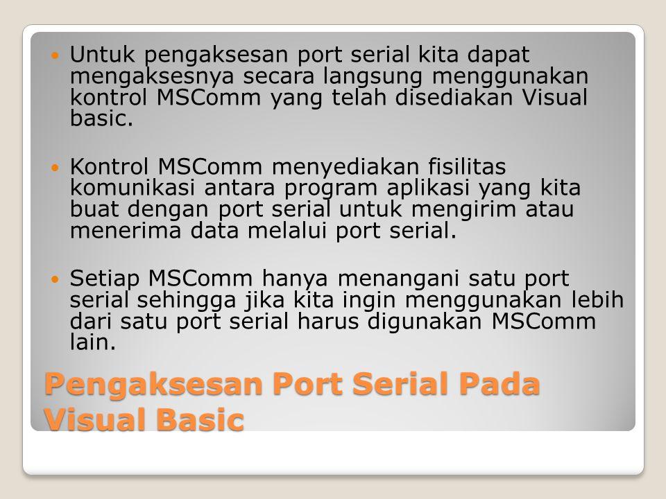Properti MSComm CommPort ◦Digunakan untuk menentukan nomor port serial yang akandipakai Setting ◦Digunakan untuk menset nilai baud rate, pariti, jumlah bit data, dan jumlah bit stop.