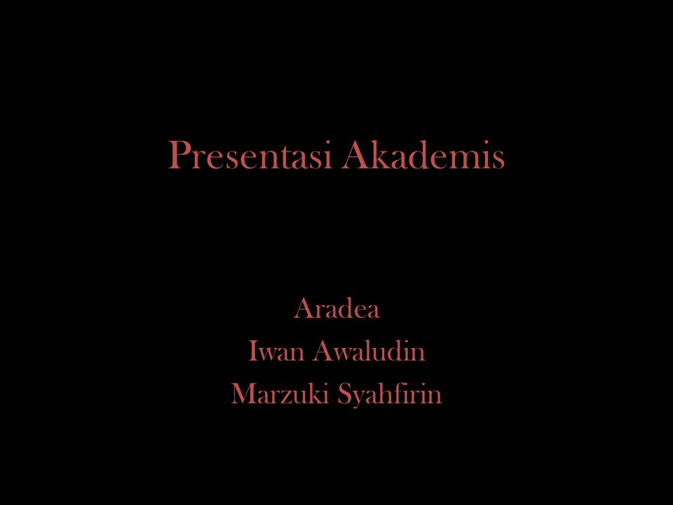 Presentasi Akademis Aradea Iwan Awaludin Marzuki Syahfirin