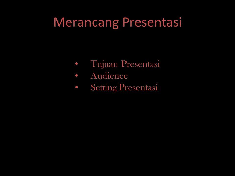 Merancang Presentasi Tujuan Presentasi Audience Setting Presentasi