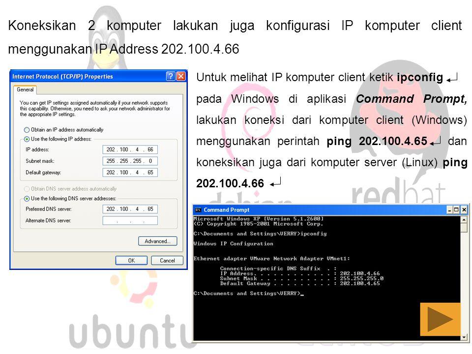 Koneksikan 2 komputer lakukan juga konfigurasi IP komputer client menggunakan IP Address 202.100.4.66 Untuk melihat IP komputer client ketik ipconfig