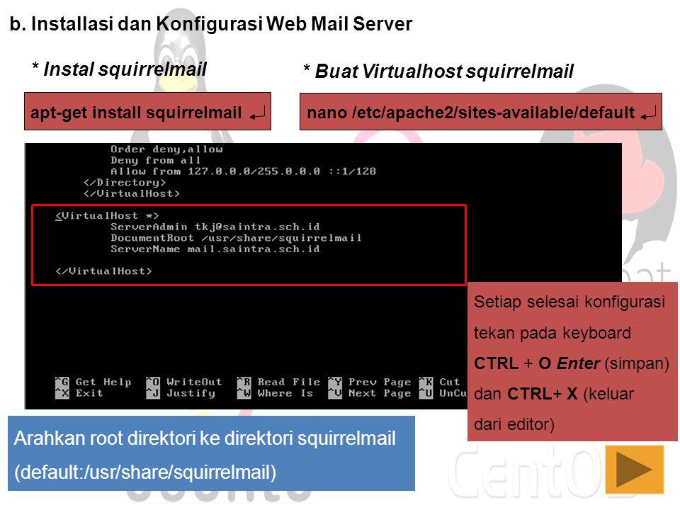 b. Installasi dan Konfigurasi Web Mail Server * Instal squirrelmail apt-get install squirrelmail * Buat Virtualhost squirrelmail nano /etc/apache2/sit