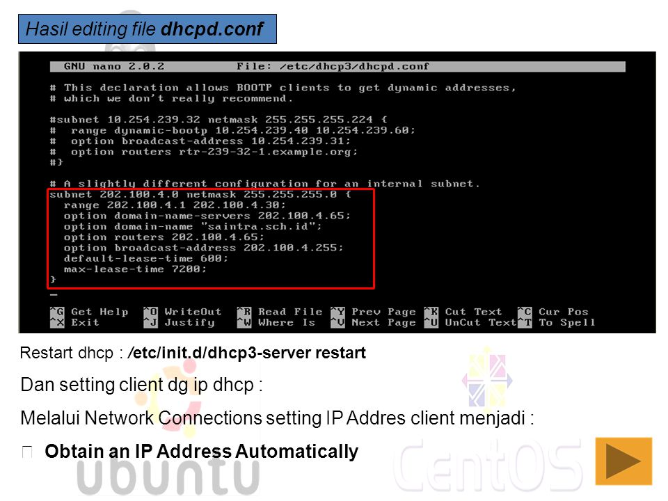 Hasil editing file dhcpd.conf Restart dhcp : /etc/init.d/dhcp3-server restart Dan setting client dg ip dhcp : Melalui Network Connections setting IP A