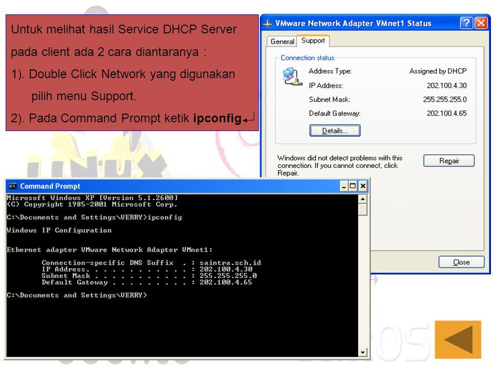 Untuk melihat hasil Service DHCP Server pada client ada 2 cara diantaranya : 1). Double Click Network yang digunakan pilih menu Support. 2). Pada Comm