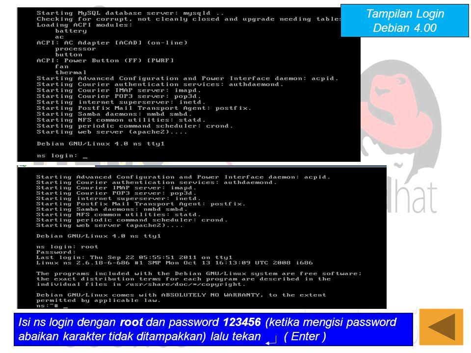 Tampilan Login Debian 4.00 Isi ns login dengan root dan password 123456 (ketika mengisi password abaikan karakter tidak ditampakkan) lalu tekan ( Ente
