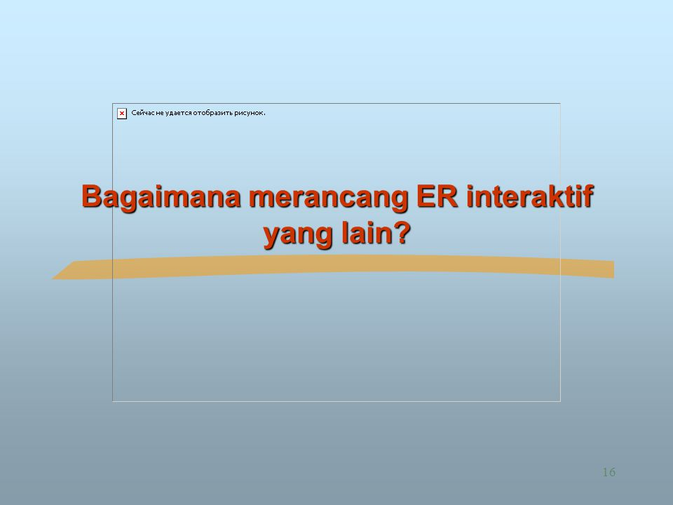 16 Bagaimana merancang ER interaktif yang lain?