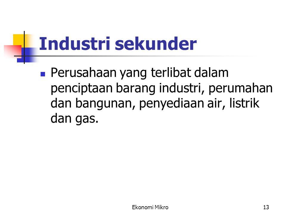 Ekonomi Mikro13 Industri sekunder Perusahaan yang terlibat dalam penciptaan barang industri, perumahan dan bangunan, penyediaan air, listrik dan gas.
