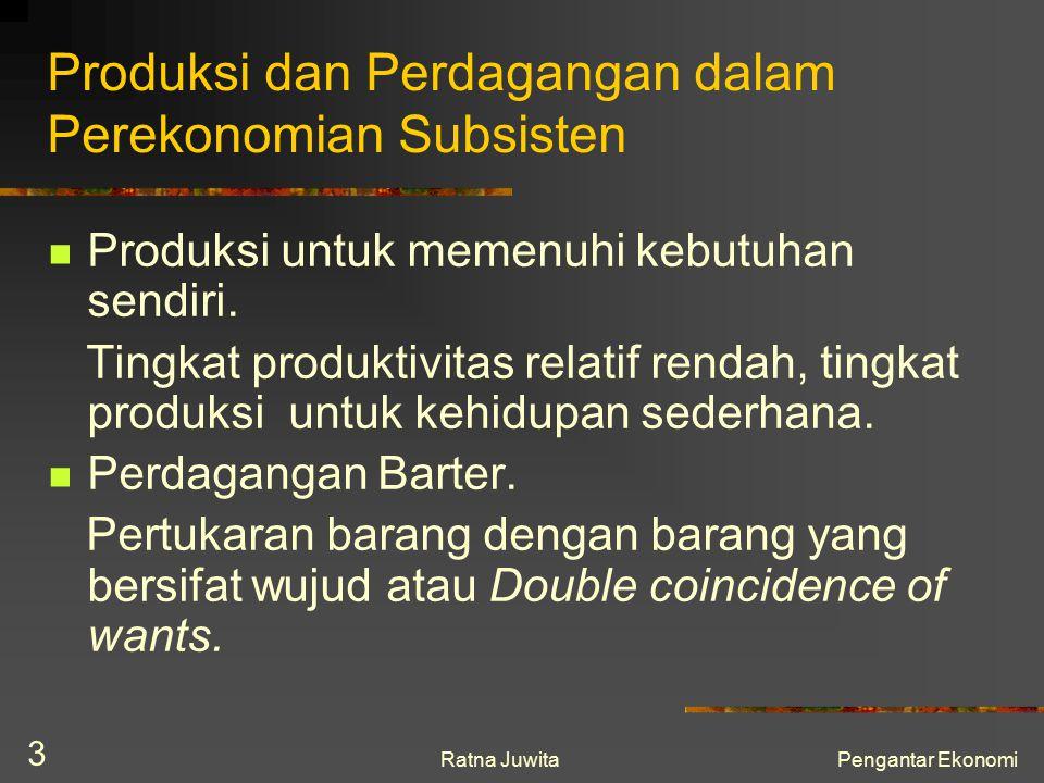 Ratna JuwitaPengantar Ekonomi 3 Produksi dan Perdagangan dalam Perekonomian Subsisten Produksi untuk memenuhi kebutuhan sendiri. Tingkat produktivitas