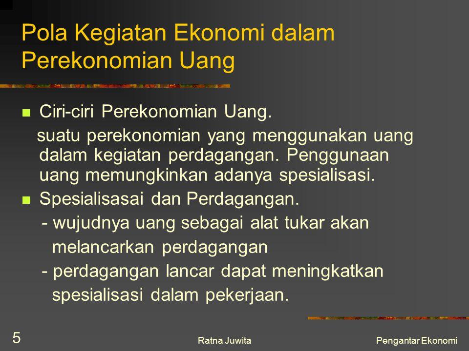 Ratna JuwitaPengantar Ekonomi 5 Pola Kegiatan Ekonomi dalam Perekonomian Uang Ciri-ciri Perekonomian Uang. suatu perekonomian yang menggunakan uang da