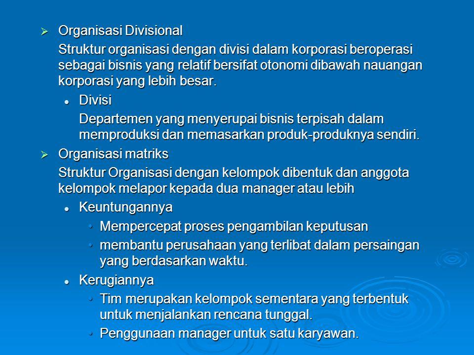  Organisasi Divisional Struktur organisasi dengan divisi dalam korporasi beroperasi sebagai bisnis yang relatif bersifat otonomi dibawah nauangan kor