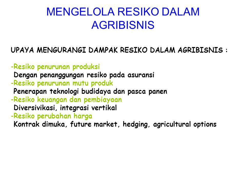 UPAYA MENGURANGI DAMPAK RESIKO DALAM AGRIBISNIS : -Resiko penurunan produksi Dengan penanggungan resiko pada asuransi -Resiko penurunan mutu produk Pe