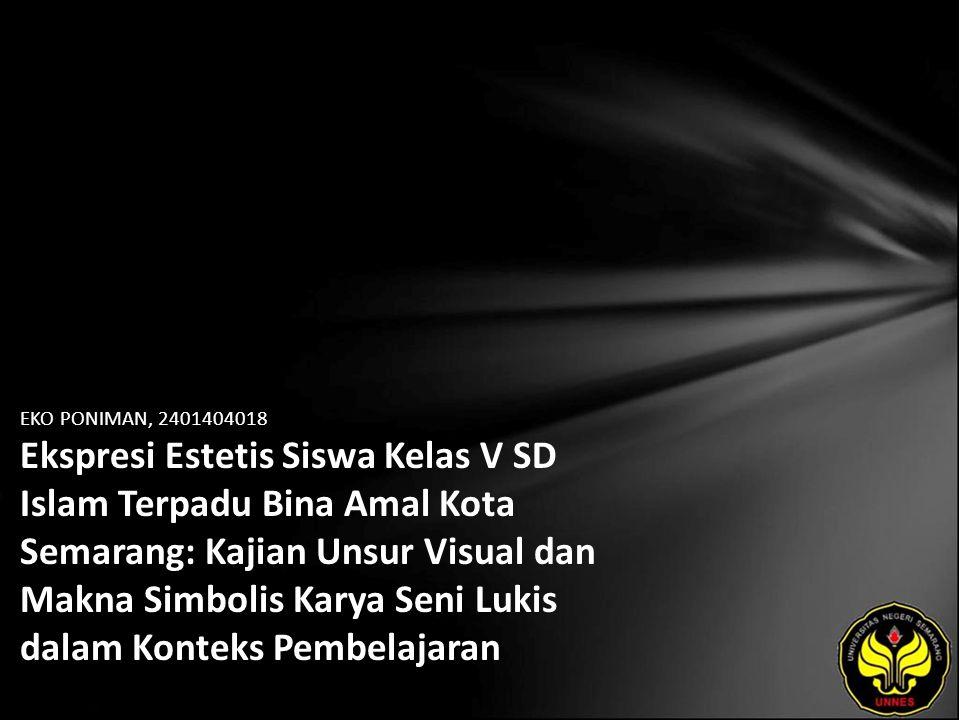 EKO PONIMAN, 2401404018 Ekspresi Estetis Siswa Kelas V SD Islam Terpadu Bina Amal Kota Semarang: Kajian Unsur Visual dan Makna Simbolis Karya Seni Lukis dalam Konteks Pembelajaran