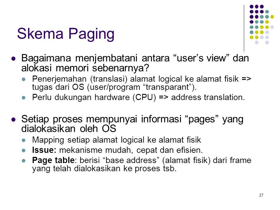 """27 Skema Paging Bagaimana menjembatani antara """"user's view"""" dan alokasi memori sebenarnya? Penerjemahan (translasi) alamat logical ke alamat fisik =>"""
