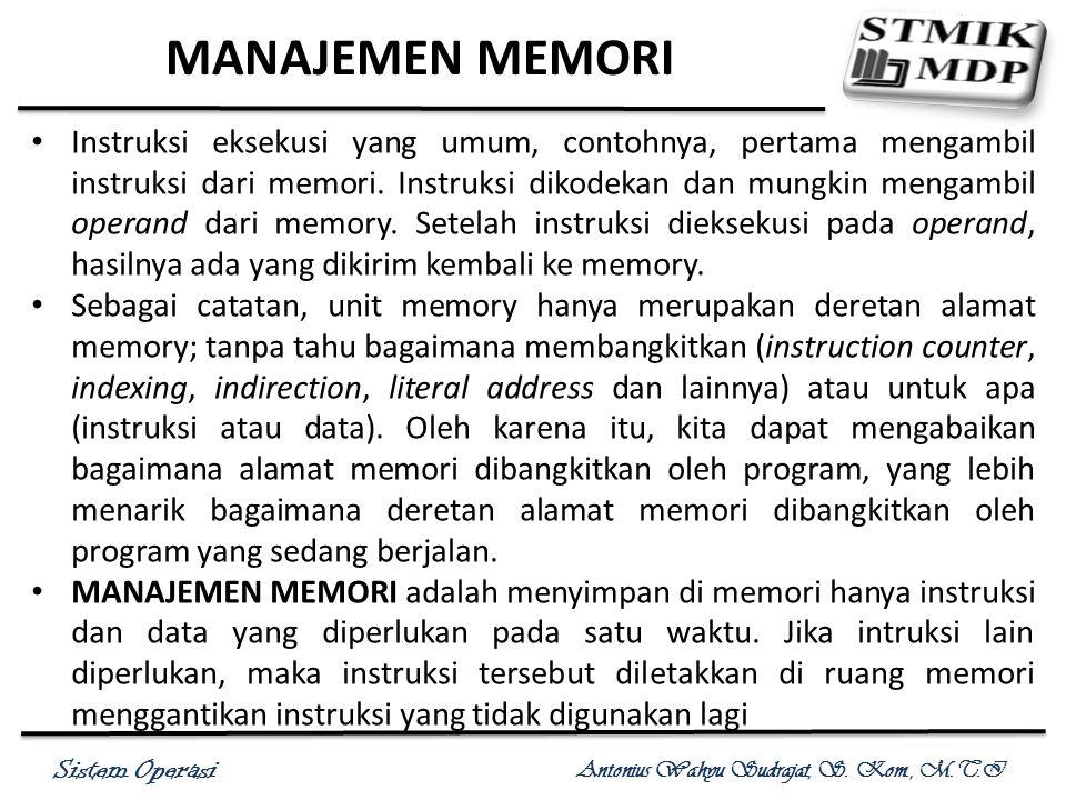 Sistem Operasi Antonius Wahyu Sudrajat, S. Kom., M.T.I MANAJEMEN MEMORI Instruksi eksekusi yang umum, contohnya, pertama mengambil instruksi dari memo