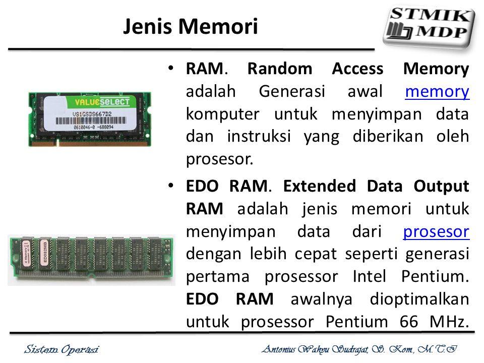 Sistem Operasi Antonius Wahyu Sudrajat, S. Kom., M.T.I Jenis Memori RAM. Random Access Memory adalah Generasi awal memory komputer untuk menyimpan dat