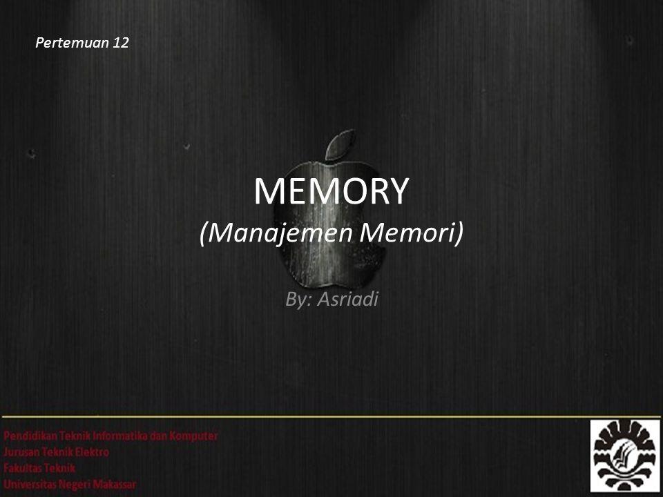 MEMORY (Manajemen Memori) By: Asriadi Pertemuan 12