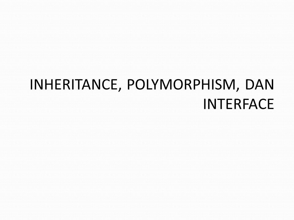 INHERITANCE, POLYMORPHISM, DAN INTERFACE