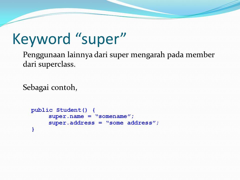 """Keyword """"super"""" Penggunaan lainnya dari super mengarah pada member dari superclass. Sebagai contoh, public Student() { super.name = """"somename""""; super."""