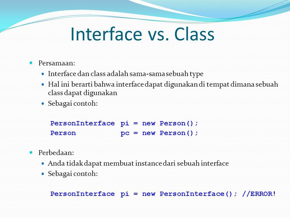 Interface vs. Class Persamaan: Interface dan class adalah sama-sama sebuah type Hal ini berarti bahwa interface dapat digunakan di tempat dimana sebua