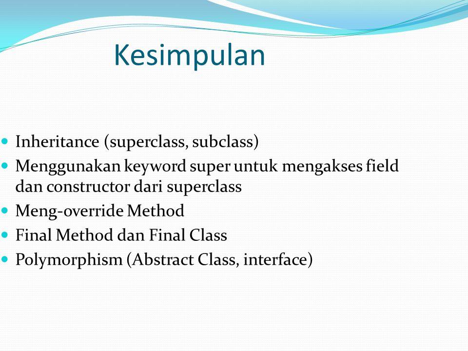 Kesimpulan Inheritance (superclass, subclass) Menggunakan keyword super untuk mengakses field dan constructor dari superclass Meng-override Method Fin