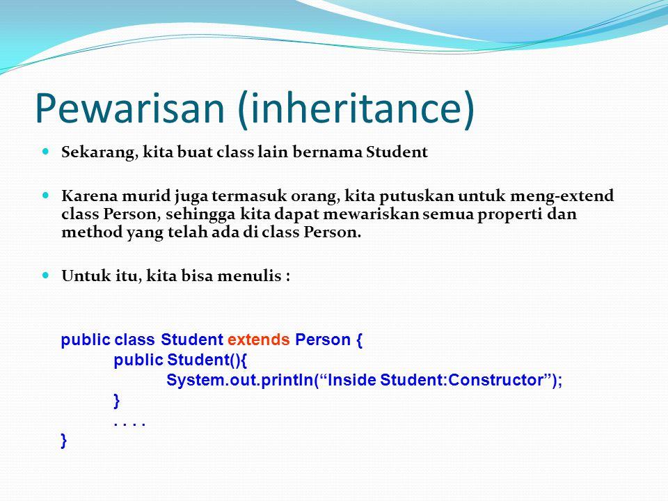 Pewarisan (inheritance) Sekarang, kita buat class lain bernama Student Karena murid juga termasuk orang, kita putuskan untuk meng-extend class Person, sehingga kita dapat mewariskan semua properti dan method yang telah ada di class Person.