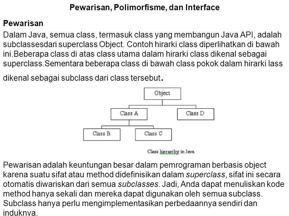 Pewarisan, Polimorfisme, dan Interface Pewarisan Dalam Java, semua class, termasuk class yang membangun Java API, adalah subclassesdari superclass Obj
