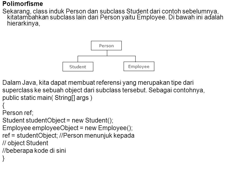 Polimorfisme Sekarang, class induk Person dan subclass Student dari contoh sebelumnya, kitatambahkan subclass lain dari Person yaitu Employee. Di bawa