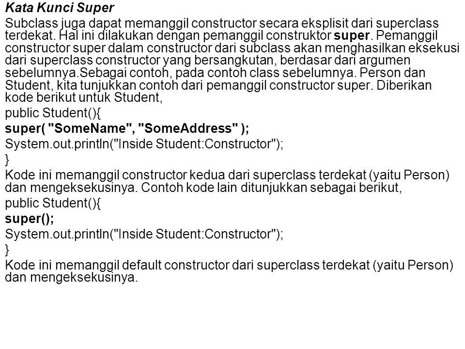 Ada beberapa hal yang harus diingat ketika menggunakan pemanggil constuktor super: 1.Pemanggil super() HARUS DIJADIKAN PERNYATAAN PERTAMA DALAM constructor.