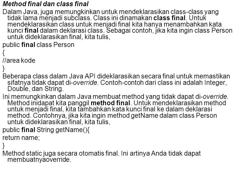 Method final dan class final Dalam Java, juga memungkinkan untuk mendeklarasikan class-class yang tidak lama menjadi subclass. Class ini dinamakan cla