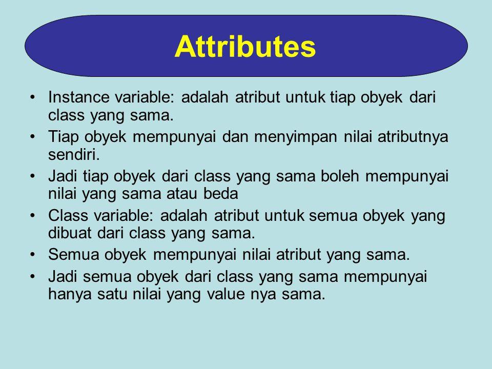 Instance variable: adalah atribut untuk tiap obyek dari class yang sama.