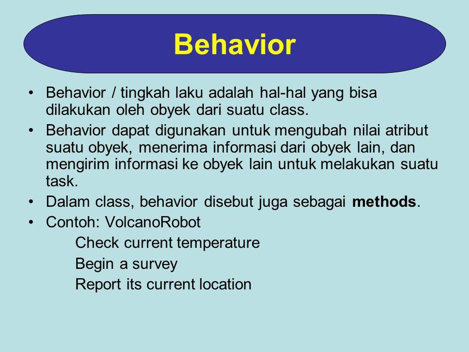 Behavior / tingkah laku adalah hal-hal yang bisa dilakukan oleh obyek dari suatu class.