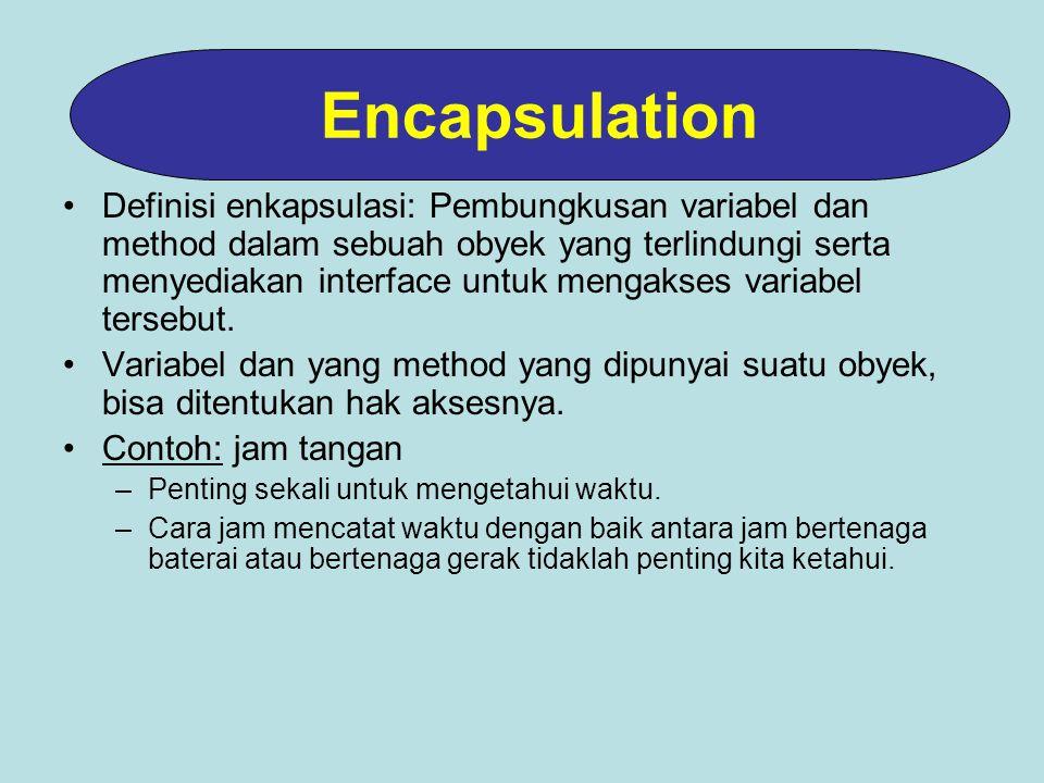 Definisi enkapsulasi: Pembungkusan variabel dan method dalam sebuah obyek yang terlindungi serta menyediakan interface untuk mengakses variabel tersebut.