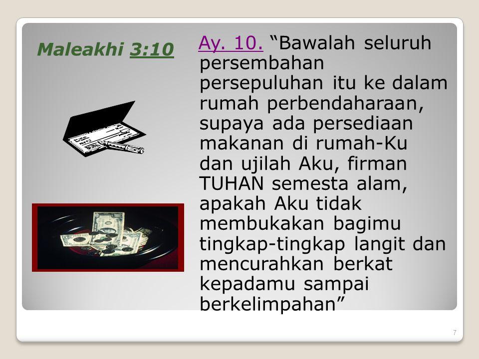 """7 Maleakhi 3:10 Ay. 10. """"Bawalah seluruh persembahan persepuluhan itu ke dalam rumah perbendaharaan, supaya ada persediaan makanan di rumah-Ku dan uji"""