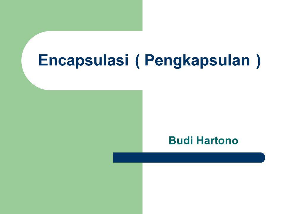 Encapsulasi ( Pengkapsulan ) Budi Hartono