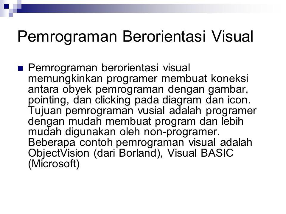 Pemrograman Berorientasi Visual Pemrograman berorientasi visual memungkinkan programer membuat koneksi antara obyek pemrograman dengan gambar, pointin