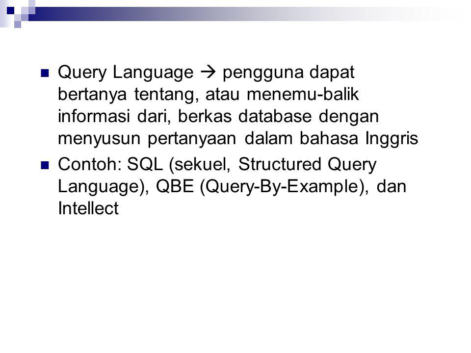 Query Language  pengguna dapat bertanya tentang, atau menemu-balik informasi dari, berkas database dengan menyusun pertanyaan dalam bahasa Inggris Co