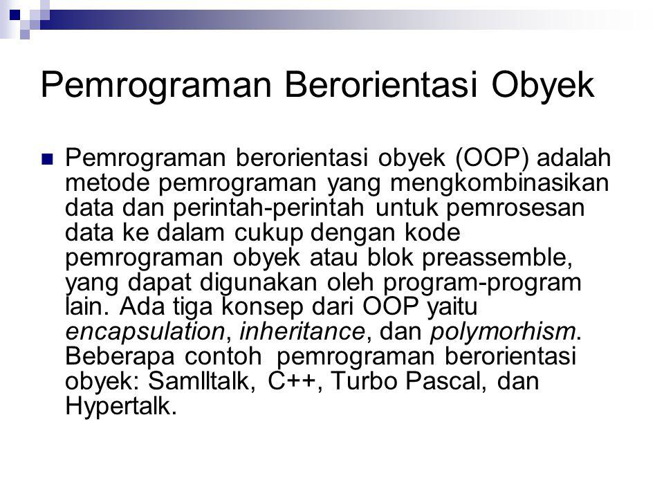 Pemrograman Berorientasi Obyek Pemrograman berorientasi obyek (OOP) adalah metode pemrograman yang mengkombinasikan data dan perintah-perintah untuk p