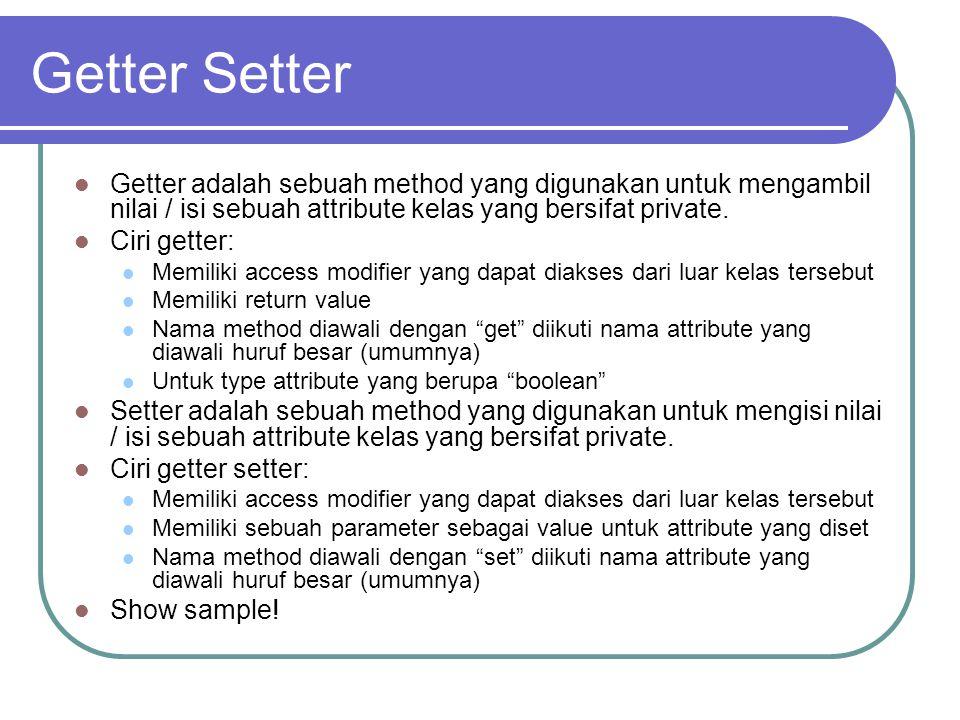 Getter Setter Getter adalah sebuah method yang digunakan untuk mengambil nilai / isi sebuah attribute kelas yang bersifat private.