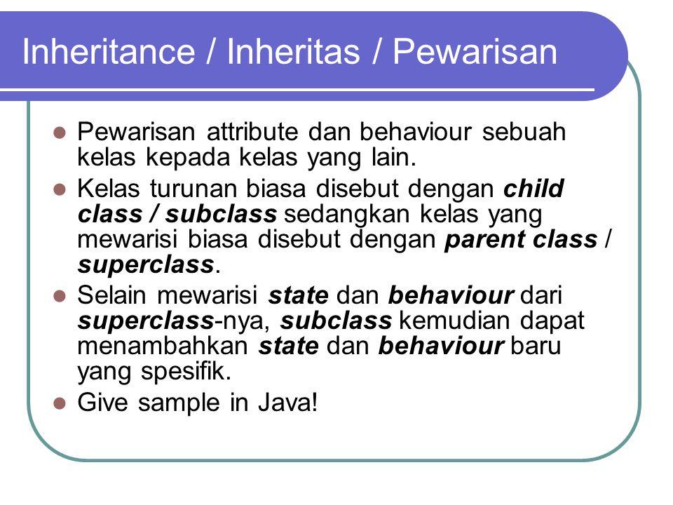 Inheritance / Inheritas / Pewarisan Pewarisan attribute dan behaviour sebuah kelas kepada kelas yang lain. Kelas turunan biasa disebut dengan child cl