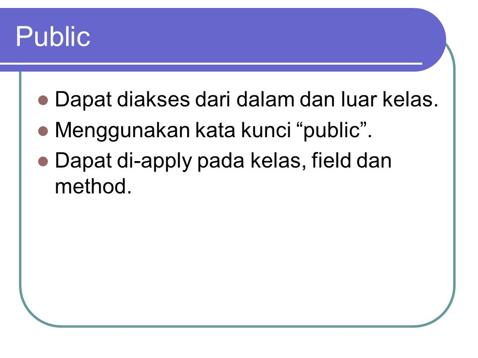 """Public Dapat diakses dari dalam dan luar kelas. Menggunakan kata kunci """"public"""". Dapat di-apply pada kelas, field dan method."""