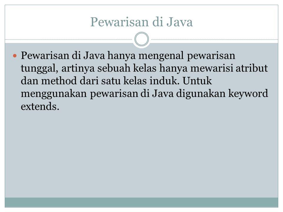 Pewarisan di Java Pewarisan di Java hanya mengenal pewarisan tunggal, artinya sebuah kelas hanya mewarisi atribut dan method dari satu kelas induk. Un