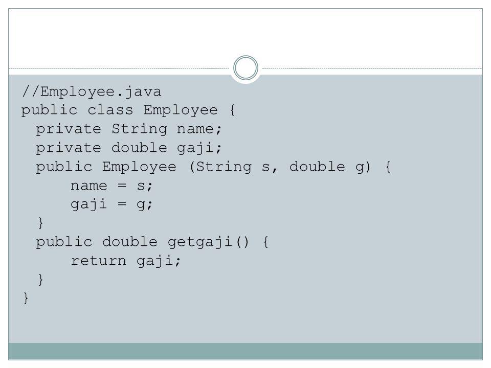 //Employee.java public class Employee { private String name; private double gaji; public Employee (String s, double g) { name = s; gaji = g; } public