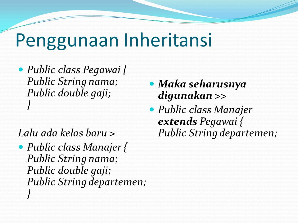Penggunaan Inheritansi Public class Pegawai { Public String nama; Public double gaji; } Lalu ada kelas baru > Public class Manajer { Public String nam
