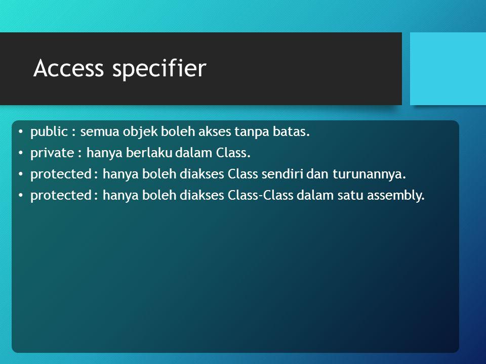 Access specifier public : semua objek boleh akses tanpa batas. private : hanya berlaku dalam Class. protected : hanya boleh diakses Class sendiri dan