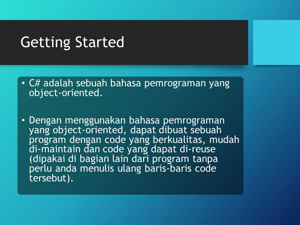 Getting Started C# adalah sebuah bahasa pemrograman yang object-oriented. Dengan menggunakan bahasa pemrograman yang object-oriented, dapat dibuat seb