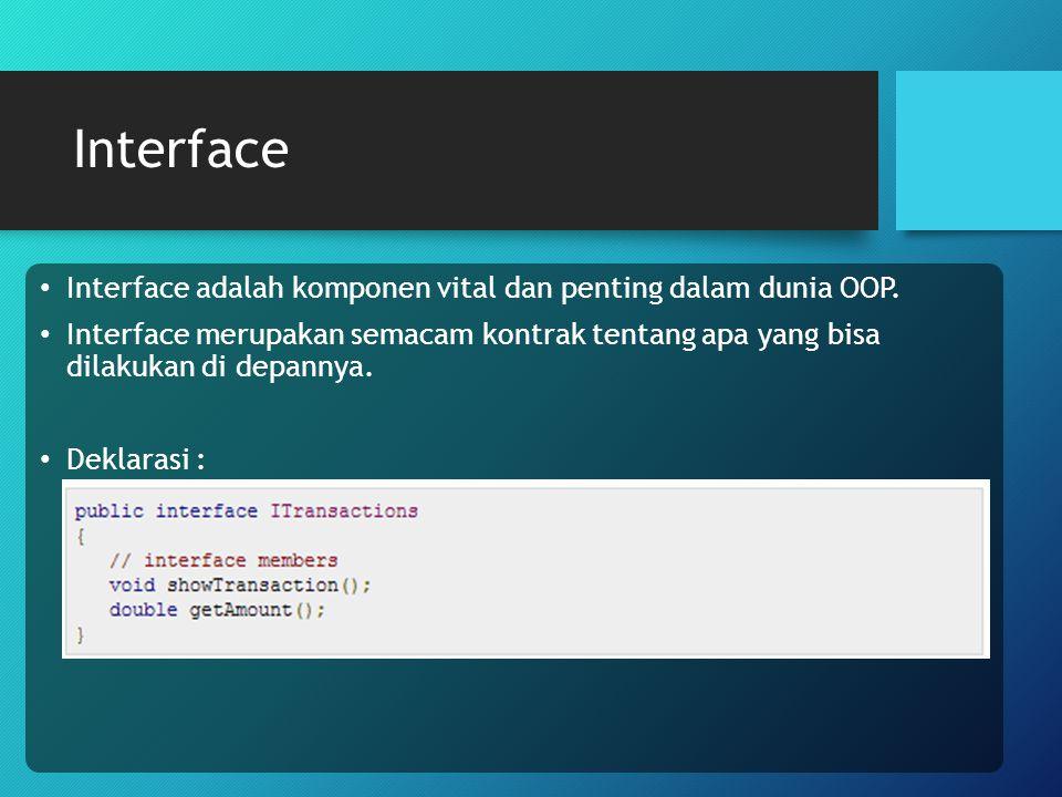 Interface adalah komponen vital dan penting dalam dunia OOP. Interface merupakan semacam kontrak tentang apa yang bisa dilakukan di depannya. Deklaras